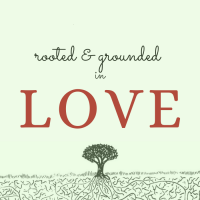 Rooted & Grounded in Love